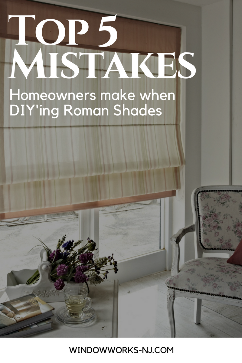 Top 5 Mistakes Homeowners Make When Diy Ing Roman Shades Window Works